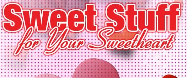 Sweet Stuff For Your Sweetheart